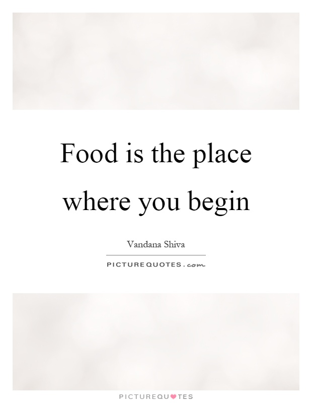 Food is the place where you begin Picture Quote #1