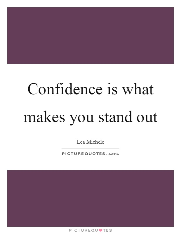 Confidence is what makes you stand out Picture Quote #1