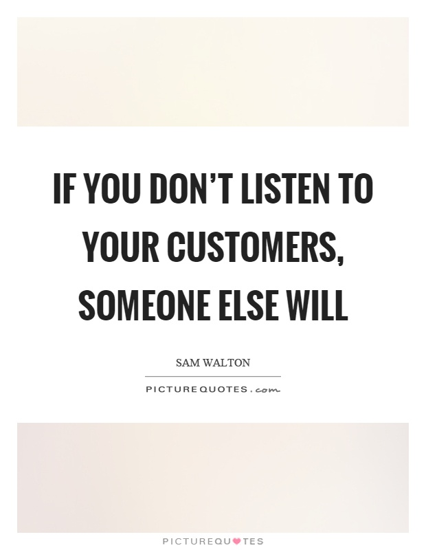 If you don't listen to your customers, someone else will Picture Quote #1