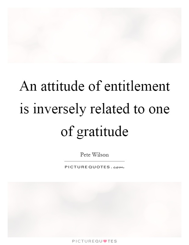 An attitude of entitlement is inversely related to one of gratitude Picture Quote #1