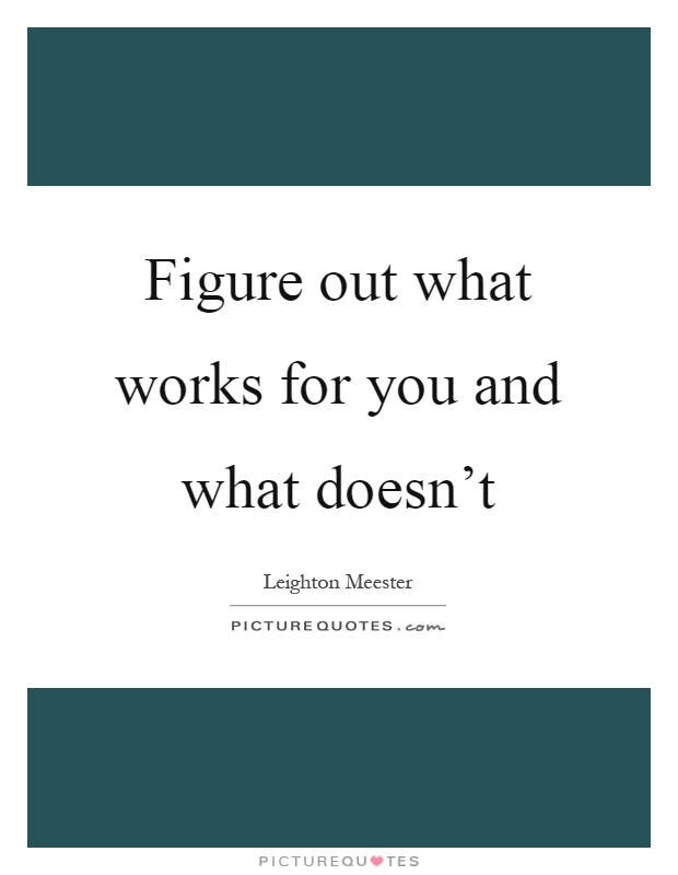 Figure out what works for you and what doesn't Picture Quote #1