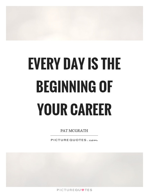 Every day is the beginning of your career Picture Quote #1