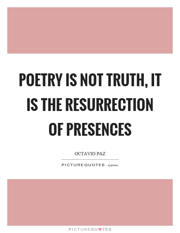 Poetry is not truth, it is the resurrection of presences Picture Quote #1