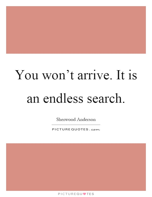 You won't arrive. It is an endless search Picture Quote #1