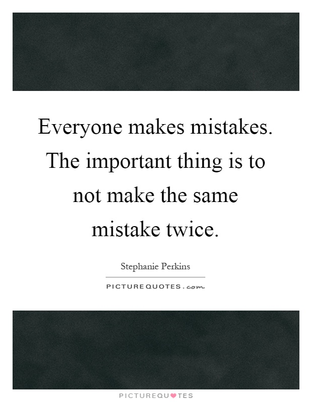 Everyone makes mistakes. The important thing is to not make the same mistake twice Picture Quote #1