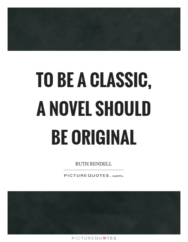 To be a classic, a novel should be original Picture Quote #1
