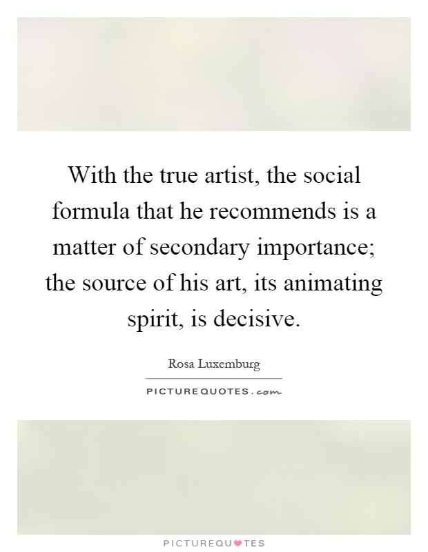With The True Artist The Social Formula That He Recommends Is A Picture Quotes