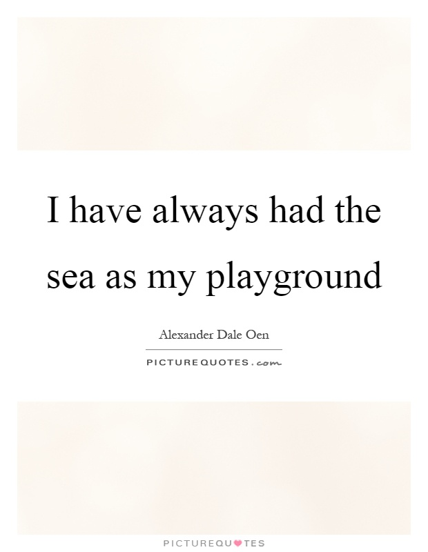 I have always had the sea as my playground Picture Quote #1