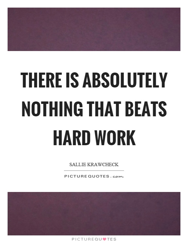 There is absolutely nothing that beats hard work Picture Quote #1
