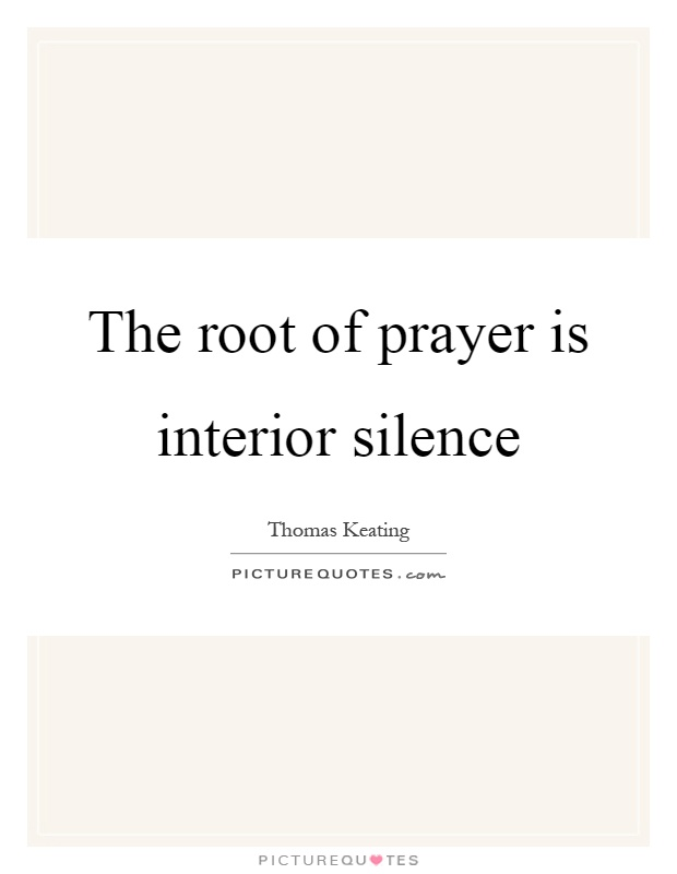 The root of prayer is interior silence Picture Quote #1