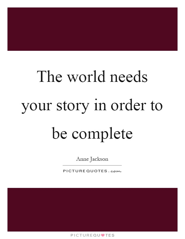 The world needs your story in order to be complete Picture Quote #1