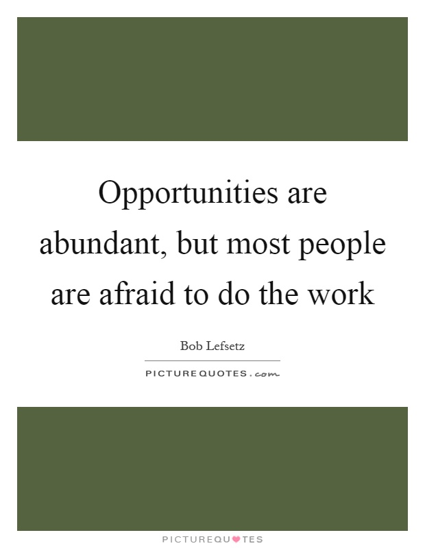 Opportunities are abundant, but most people are afraid to do the work Picture Quote #1