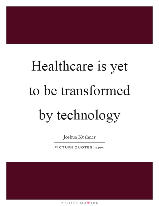 Healthcare is yet to be transformed by technology Picture Quote #1