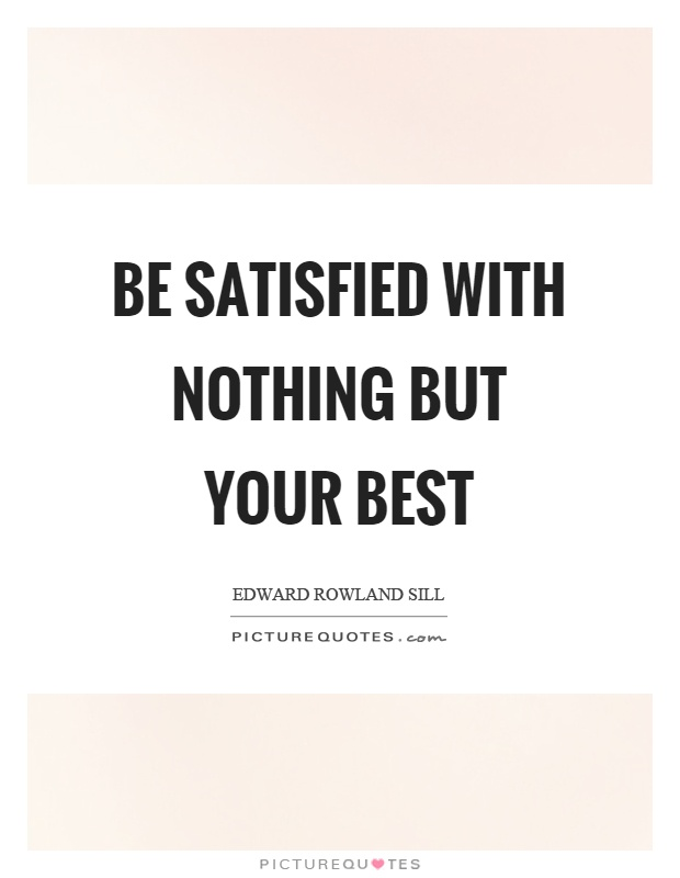 Be satisfied with nothing but your best Picture Quote #1