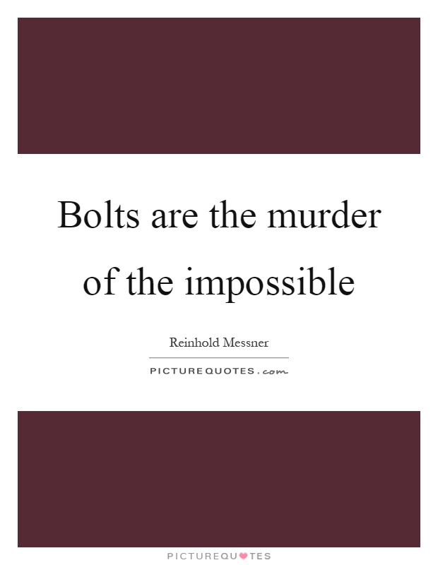 Bolts are the murder of the impossible Picture Quote #1