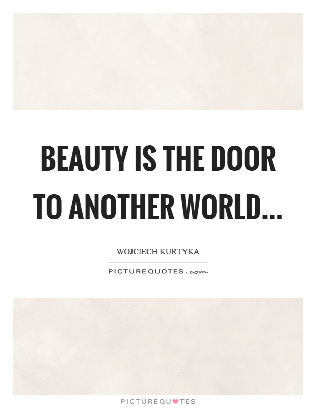 Beauty is the door to another world Picture Quote #1