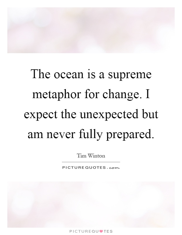the ocean is a supreme metaphor for change i expect the