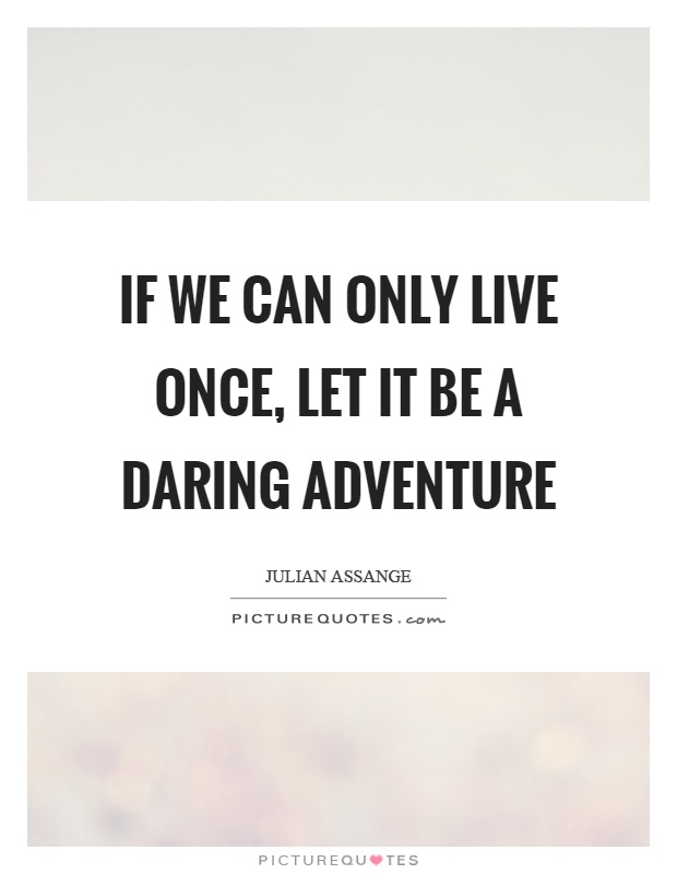 If we can only live once, let it be a daring adventure Picture Quote #1