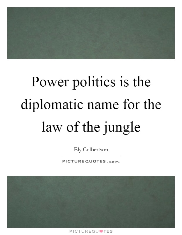 Power politics is the diplomatic name for the law of the jungle Picture Quote #1