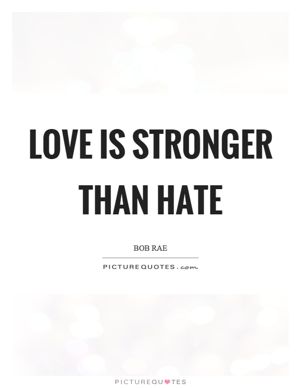 Love is stronger than hate Picture Quote #1
