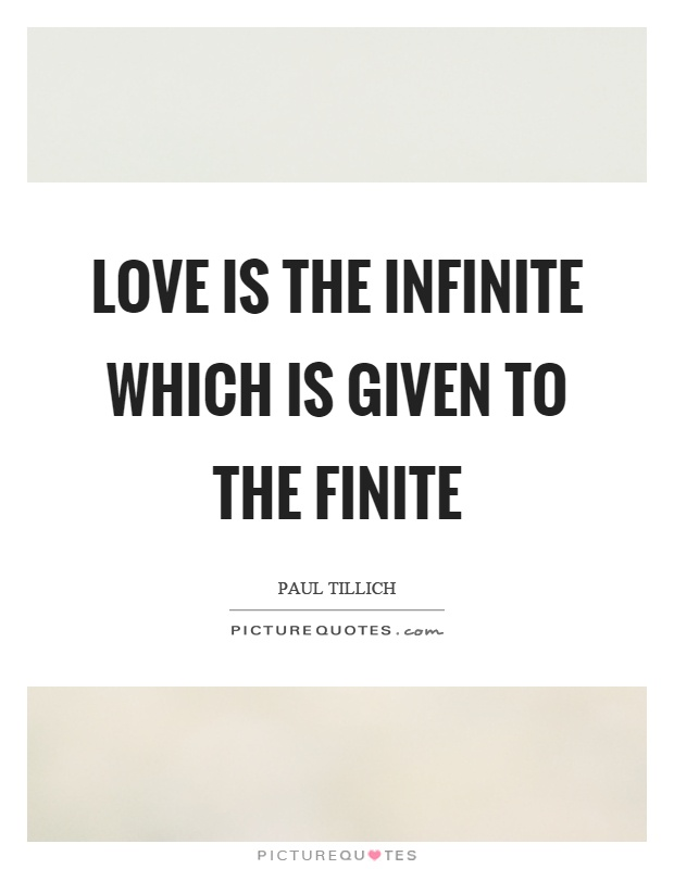 Love is the infinite which is given to the finite Picture Quote #1