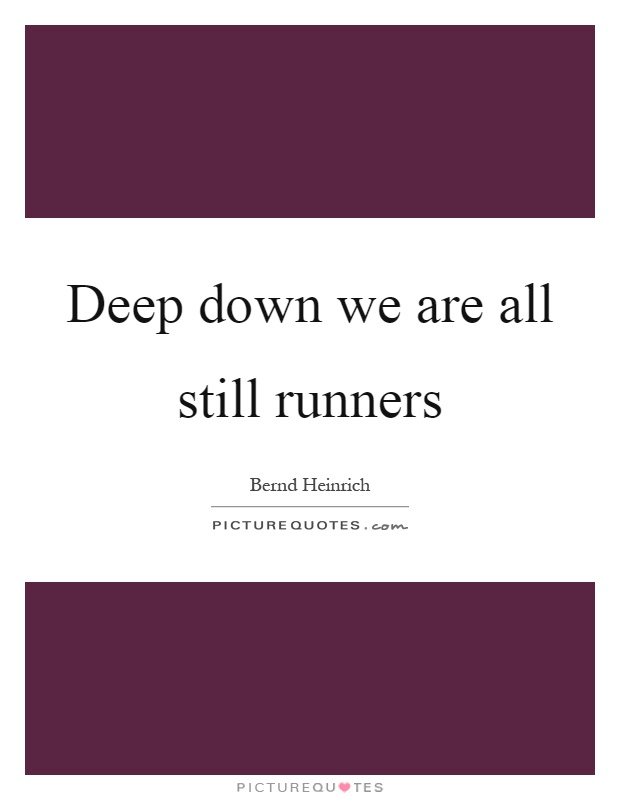 Deep Down We Are All Still Runners  Picture Quotes. Relationship Truths Quotes. Smile Quotes By Charlie Chaplin. Sound Of Music Quotes You Cry A Little. Happy Quotes Everyday. Music Quotes Iphone Wallpaper. Beautiful Quotes New. Birthday Quotes Ex Boyfriend. Tumblr Quotes Not Good Enough
