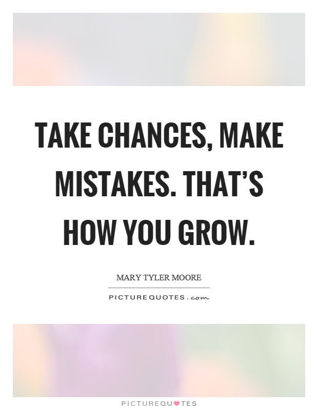 Take chances, make mistakes. That's how you grow Picture Quote #1