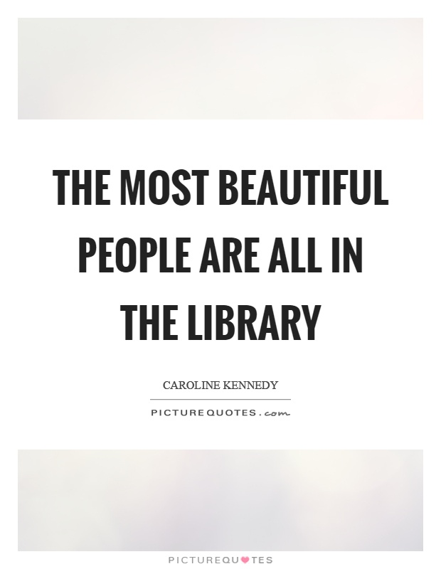 The most beautiful people are all in the library Picture Quote #1