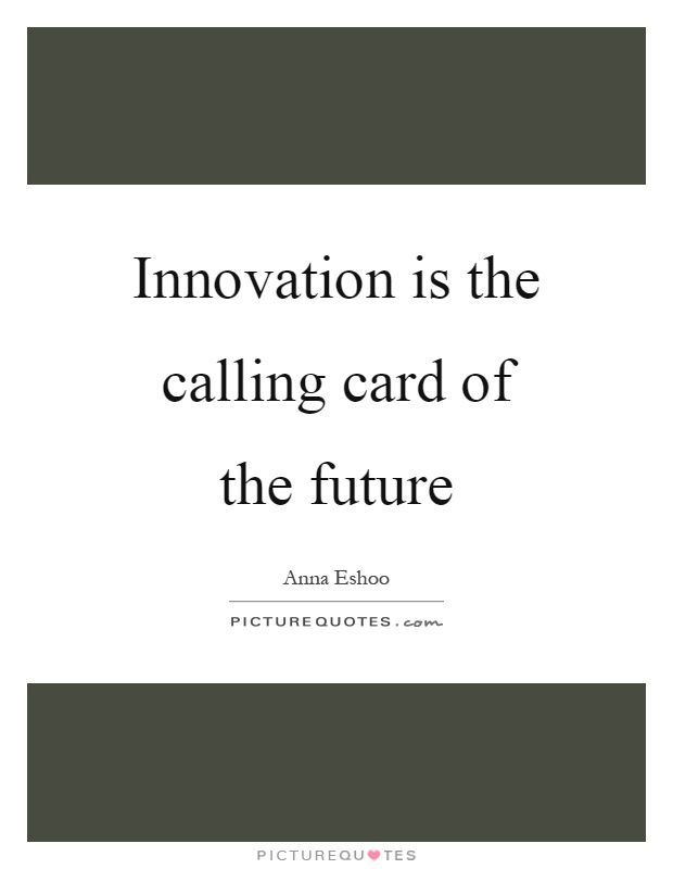 Innovation is the calling card of the future Picture Quote #1