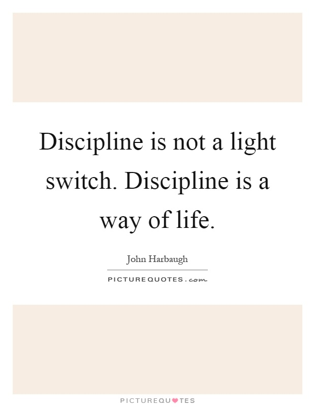 Discipline is not a light switch. Discipline is a way of life Picture Quote #1