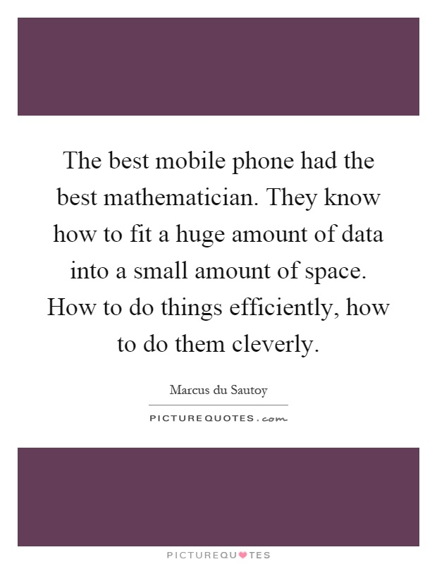 Bon The Best Mobile Phone Had The Best Mathematician. They Know How To Fit A  Huge
