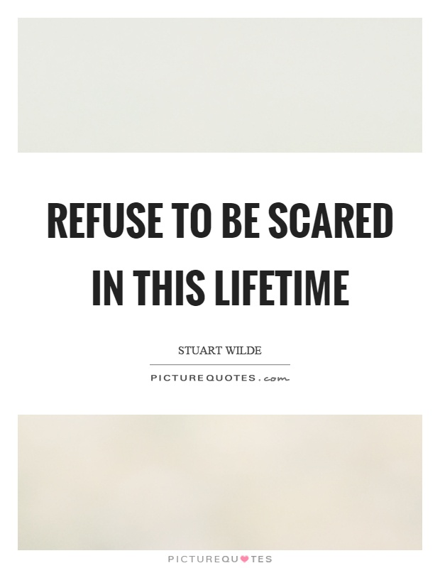 Refuse to be scared in this lifetime Picture Quote #1