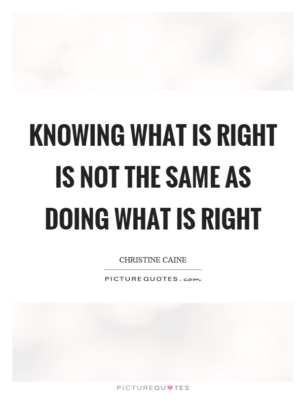 Knowing what is right is not the same as doing what is right Picture Quote #1