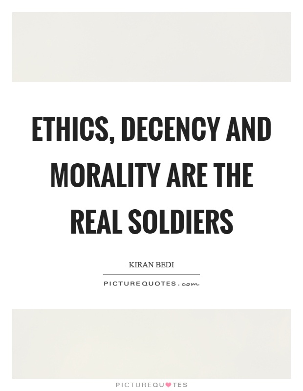 Ethics, decency and morality are the real soldiers Picture Quote #1