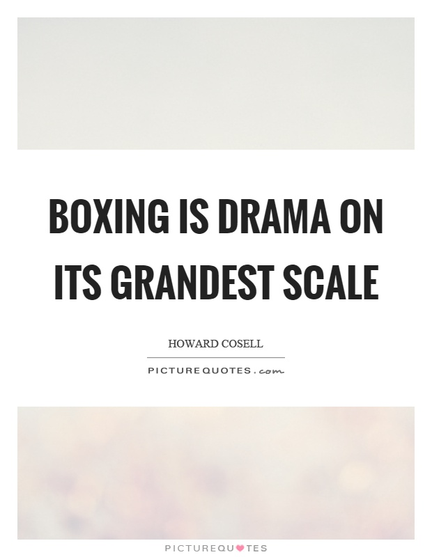 Boxing is drama on its grandest scale Picture Quote #1