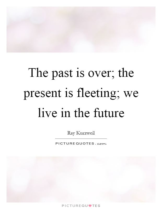 The past is over; the present is fleeting; we live in the future Picture Quote #1