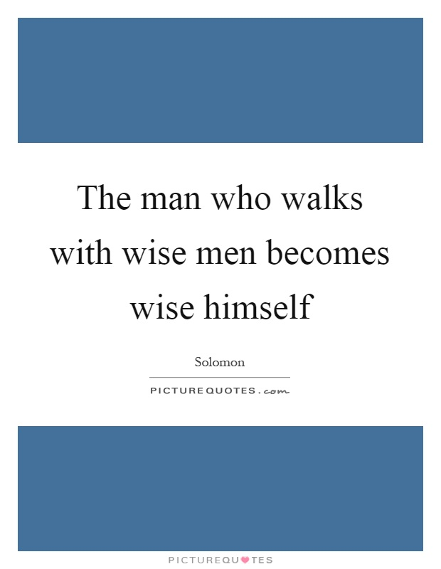 The man who walks with wise men becomes wise himself Picture Quote #1