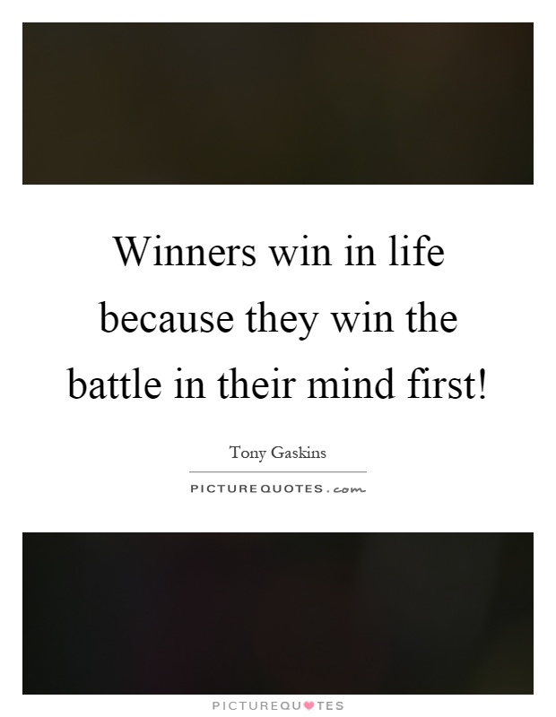 Winners win in life because they win the battle in their mind first! Picture Quote #1