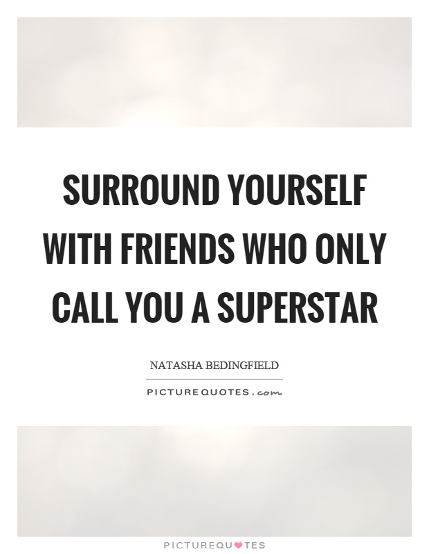 Surround yourself with friends who only call you a superstar Picture Quote #1
