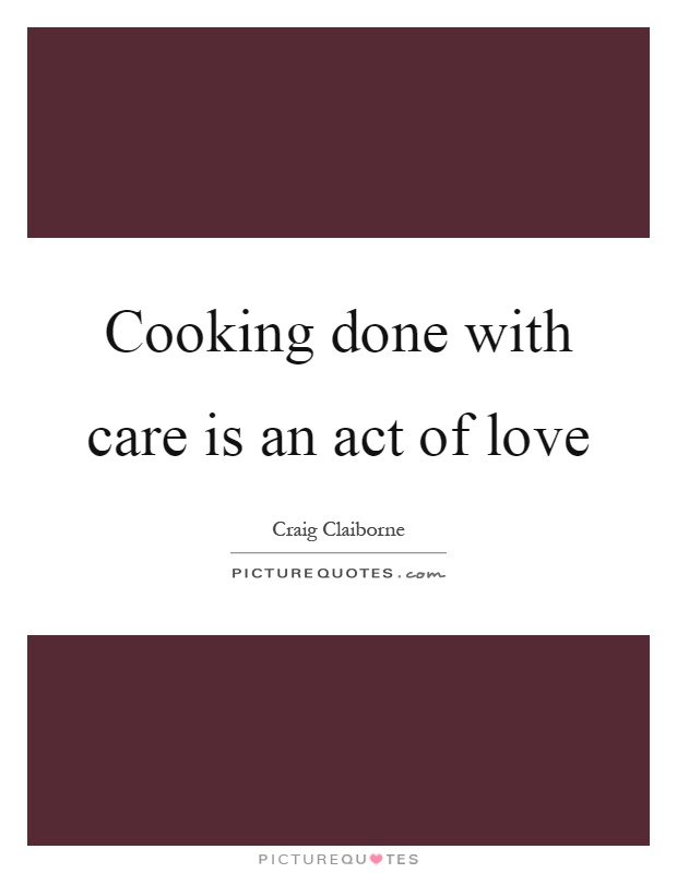 Cooking done with care is an act of love Picture Quote #1