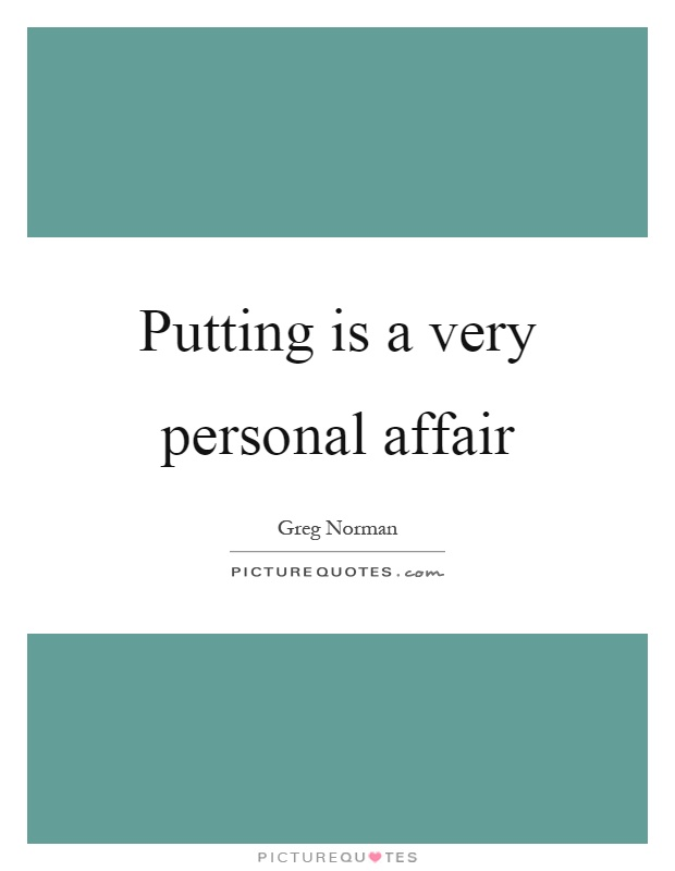 Putting is a very personal affair Picture Quote #1