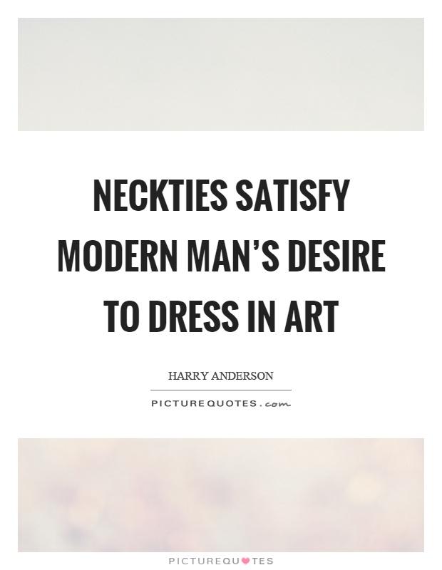 Neckties satisfy modern man's desire to dress in art Picture Quote #1