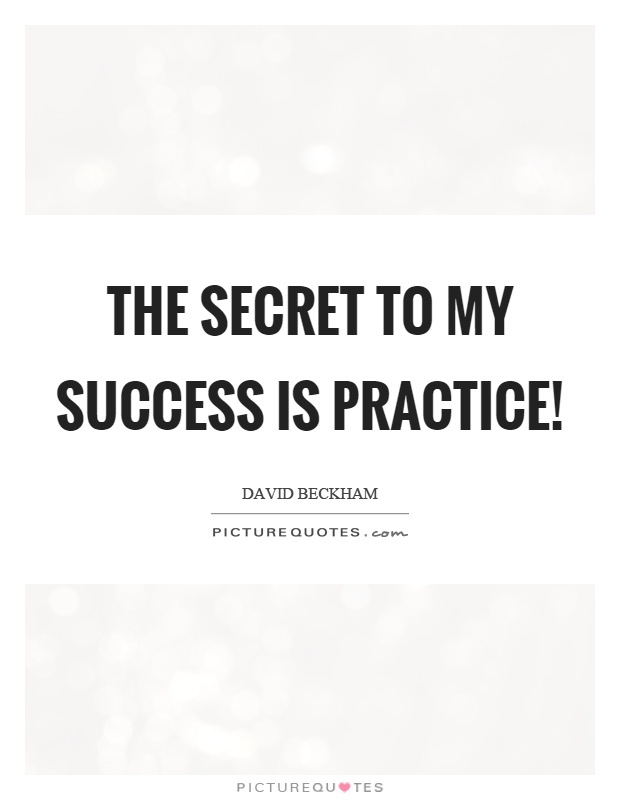 The secret to my success is practice! Picture Quote #1