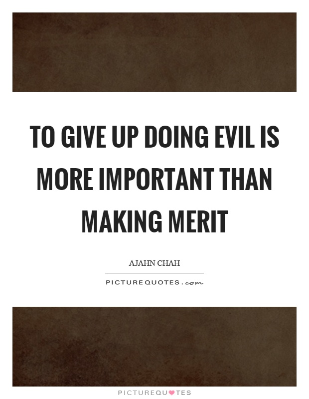 To give up doing evil is more important than making merit Picture Quote #1