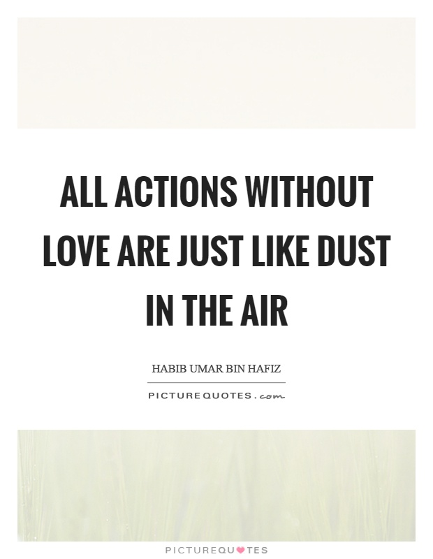 All actions without love are just like dust in the air Picture Quote #1