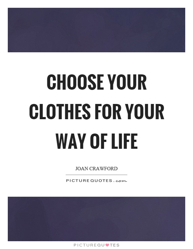 Choose your clothes for your way of life Picture Quote #1