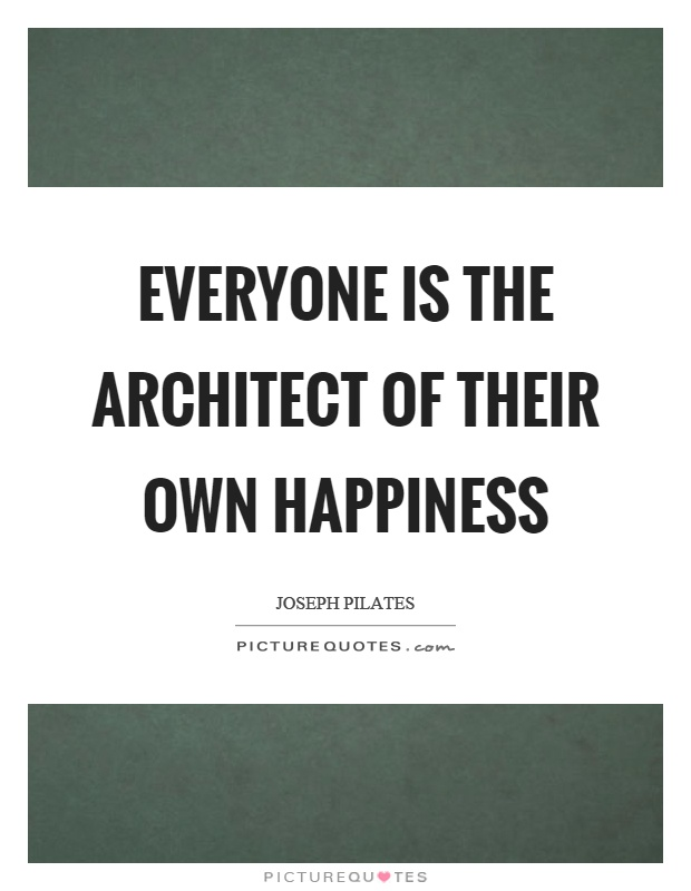 Everyone is the architect of their own happiness Picture Quote #1