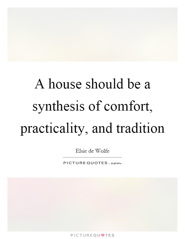A house should be a synthesis of comfort, practicality, and tradition Picture Quote #1