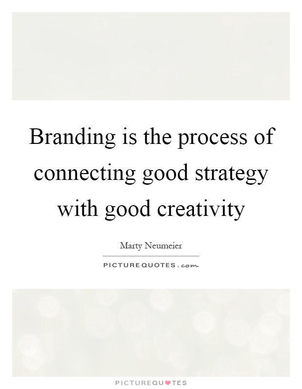 Branding is the process of connecting good strategy with good creativity Picture Quote #1