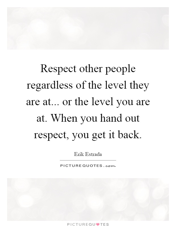 Quotes About Respecting Others Delectable Respect Other People Regardless Of The Level They Are Ator